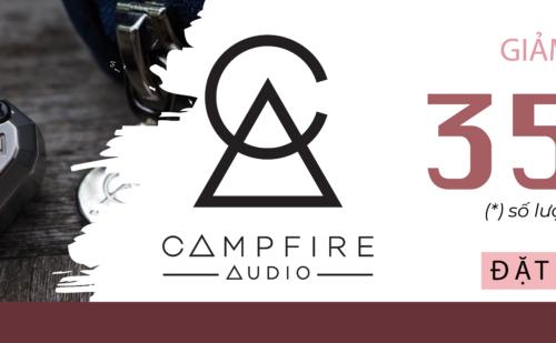 Campfire Audio SALE Đến 35% Các Best Seller Của Hãng
